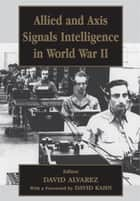 Allied and Axis Signals Intelligence in World War II ebook by David Alvarez