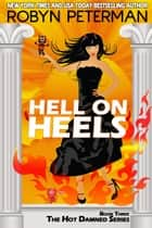 Hell On Heels (Book 3 The Hot Damned Series) ebook by Robyn Peterman