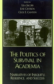 The Politics of Survival in Academia - Narratives of Inequity, Resilience, and Success ebook by Maria Chun,Eugenia Cowan,Concha Delgado-Gaitan,Chalsa M. Loo,Peter Nien-chu Kiang,George Spindler,Myriam N. Torres,Yali Zou