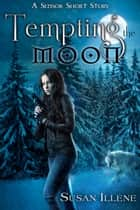 Tempting the Moon ebook by Susan Illene