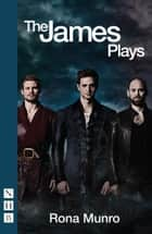 The James Plays (NHB Modern Plays) ebook by Rona Munro