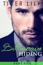 Billionaire Hiding - Part 5 ebook by Tiger Lily