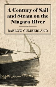 A Century of Sail and Steam on the Niagara River ebook by Barlow Cumberland