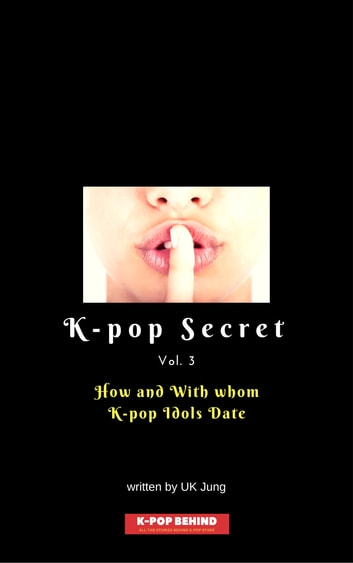 How and With Whom K-pop Idols Date ebook by UK Jung