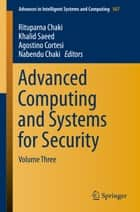Advanced Computing and Systems for Security - Volume Three ebook by Rituparna Chaki, Khalid Saeed, Agostino Cortesi,...