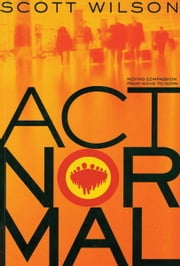 Act Normal: Moving Compassion from Niche to Norm ebook by Scott Wilson