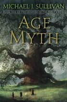 Age of Myth ebook by Michael J. Sullivan