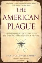 The American Plague ebook by Molly Caldwell Crosby