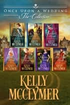 Once Upon a Wedding - The Complete Series: Books 1-7 ebook by Kelly McClymer
