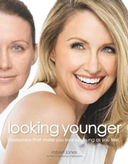 Looking Younger: Makeovers That Make You Look as Young as You Feel - Makeovers That Make You Look as Young as You Feel ebook by Robert Jones