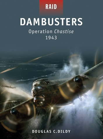 Dambusters - Operation Chastise 1943 ebook by Doug Dildy