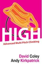 High - Advancd Multi Pitch Climbing ebook by Andrew Kirkpatrick, David Coley