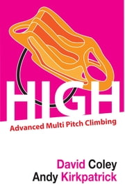 High - Advancd Multi Pitch Climbing ebook by Andrew Kirkpatrick,David Coley