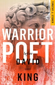 Warrior Poet - Before David Was King—A Novel ebook by Timothy J. Stoner