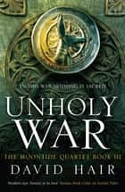 Unholy War - The Moontide Quartet Book 3 ebook by David Hair