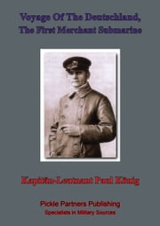 Voyage Of The Deutschland, The First Merchant Submarine ebook by Kapitänleutnant Paul König