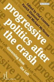 Progressive Politics after the Crash - Governing from the Left ebook by Olaf Cramme,Patrick Diamond,Michael McTernan