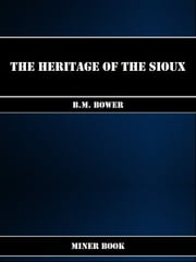The Heritage of the Sioux ebook by B.M. Bower