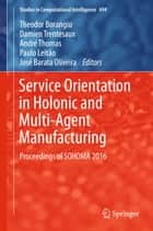 Service Orientation in Holonic and Multi-Agent Manufacturing - Proceedings of SOHOMA 2016 ebook by Damien Trentesaux, Paulo Leitão, José Barata  Oliveira,...