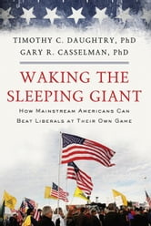 Waking the Sleeping Giant: How Mainstream Americans Can Beat Liberals at Their Own Game ebook by Timothy Daughtry,Gary Casselman
