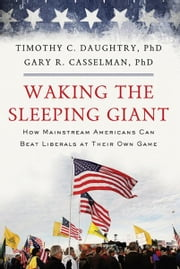 Waking the Sleeping Giant - How Mainstream Americans Can Beat Liberals at Their Own Game ebook by Timothy Daughtry,Gary Casselman
