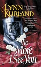 The More I See You ebook by Lynn Kurland