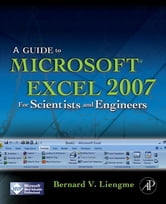 A Guide to Microsoft Excel 2007 for Scientists and Engineers ebook by Bernard Liengme