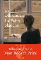 La Faim blanche ebook by Aki Ollikainen, Claire Saint-germain