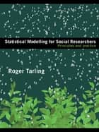 Statistical Modelling for Social Researchers ebook by Roger Tarling