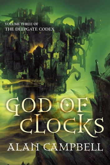 God Of Clocks: Deepgate Codex 3 ebook by Alan Campbell