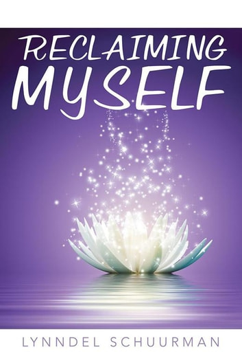 Reclaiming Myself ebook by Lynndel Schuurman
