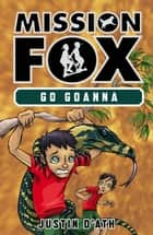 Go Goanna - Mission Fox Book 7 ebook by Justin D'Ath
