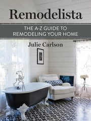 Remodelista: The A-Z Guide to Remodeling Your Home - (A Remodelista Short) ebook by Julie Carlson,the editors of Remodelista