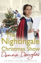 The Nightingale Christmas Show - (Nightingales 9) ebook by Donna Douglas