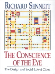 The Conscience of the Eye: The Design and Social Life of Cities ebook by Richard Sennett