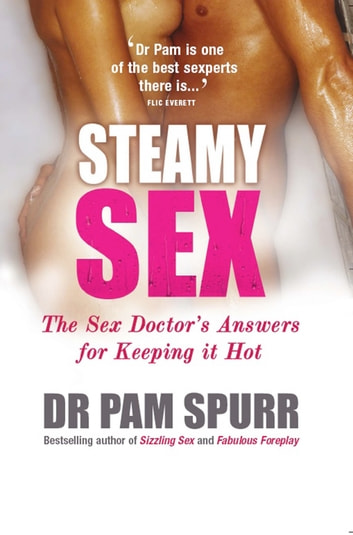 Steamy Sex - The Sex Doctor's Guide to Keeping it Hot ebook by Pam Spurr