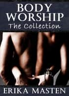 Body Worship: The Collection ebook by Erika Masten