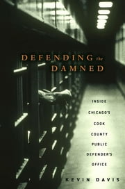 Defending the Damned - Inside Chicago's Cook County Public Defender's Office ebook by Kevin Davis