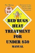 Bed Bugs Heat Treatment for Under $50 Manual ebook by Van Helsing
