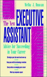 The New Executive Assistant: Advice for Succeeding in Your Career ebook by Melba Duncan