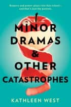 Minor Dramas & Other Catastrophes ebook by Kathleen West