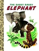 The Saggy Baggy Elephant ebook by Kathryn Jackson,Byron Jackson