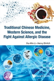 Traditional Chinese Medicine, Western Science, and the Fight Against Allergic Disease ebook by Xiu-Min Li,Henry Ehrlich