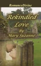 Rekindled Love ebook by Mary Suzanne