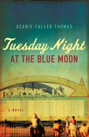 Tuesday Night at the Blue Moon ebook by Debbie Fuller Thomas