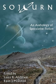 Sojourn - An Anthology of Speculative Fiction ebook by Laura K. Anderson,Ryan J. McDaniel