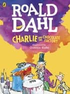 Charlie and the Chocolate Factory (Colour Edition) ebook by Roald Dahl, Quentin Blake