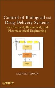 Control of Biological and Drug-Delivery Systems for Chemical, Biomedical, and Pharmaceutical Engineering ebook by Laurent Simon