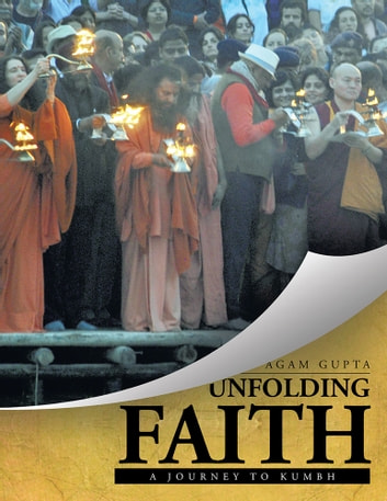 Unfolding Faith - A Journey to the Kumbh eBook by Agam Gupta