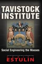 Tavistock Institute - Social Engineering the Masses ebook by Daniel Estulin